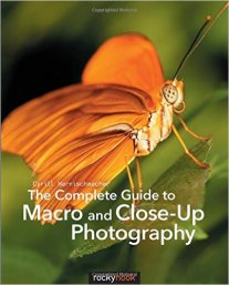 The Complete Guide to Macro and Close-Up Photography 1st Edition